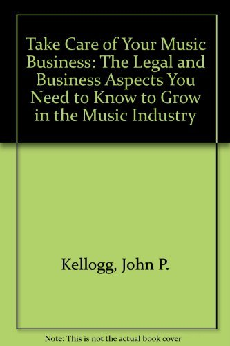 Compare Textbook Prices for Take Care of Your Music Business: The Legal and Business Aspects You Need to Know to Grow in the Music Industry  ISBN 9780967587301 by Kellogg, John P.