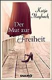 Katja Maybach: Der Mut zur Freiheit