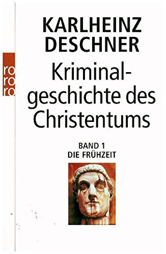 Kriminalgeschichte des Christentums: Die Frühzeit: Die Frühzeit: Von den Ursprüngen im Alten Testament bis zum Tod des hl. Augustinus (430)
