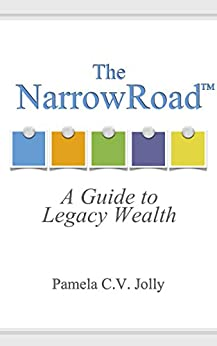 The NarrowRoad™: A Guide to Legacy Wealth by [Pamela Jolly]