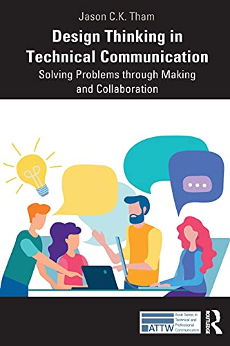 Compare Textbook Prices for Design Thinking in Technical Communication: Solving Problems through Making and Collaboration ATTW Series in Technical and Professional Communication 1 Edition ISBN 9780367478216 by Tham, Jason