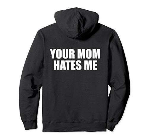 Your Mom Hates Me - Funny Joke About Mother & Mother-in-law Pullover Hoodie