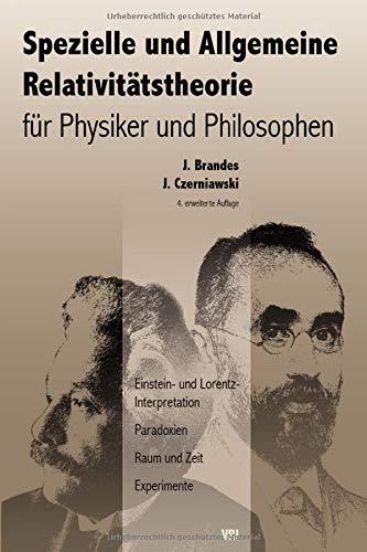 Spezielle und Allgemeine Relativitätstheorie für Physiker und Philosophen: Einstein- und Lorentz-Interpretation, Paradoxien, Raum und Zeit, Experimente