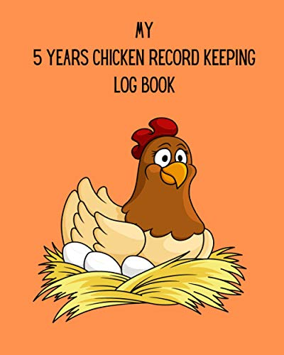 5 Years Chicken Record Keeping Log Book: Poultry Farming Log Books, Chicken Farmer Gifts