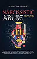 Narcissistic Abuse Recovery: Unlock Your Inner Beast, Kick Toxic Relationships to the Curb, Overcome Victim Anxiety, and Learn How to Recognize Narcissism and Personality Disorder in Any Partner.