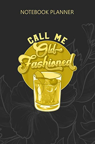 Notebook Planner Vintage Funny CALL ME OLD FASHIONED Whiskey Cocktail: Hourly, Daily, Finance, 6x9 inch, Budget Tracker, Over 100 Pages, Personal Budget, Meal