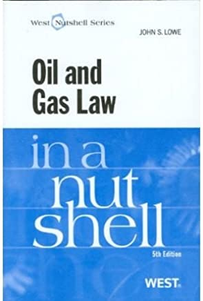 [(Oil and Gas Law in a Nutshell )] [Author: John S Lowe] [Jul-2009]