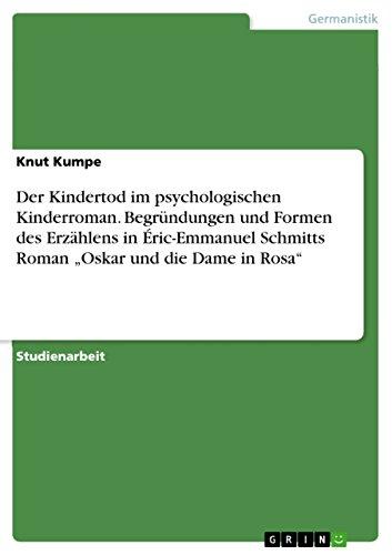 """Der Kindertod im psychologischen Kinderroman. Begründungen und Formen des Erzählens in Éric-Emmanuel Schmitts Roman """"Oskar und die Dame in Rosa"""""""