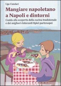 Mangiare napoletano a Napoli e dintorni. Guida alla scoperta della cucina tradizionale e dei migliori ristoranti tipici partenopei