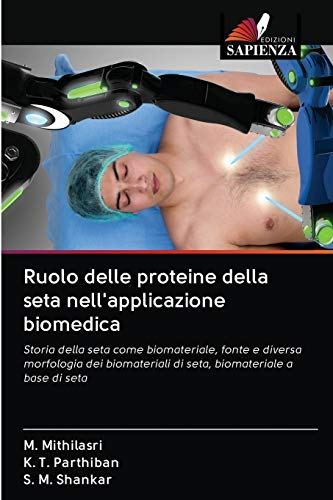 Ruolo delle proteine della seta nell'applicazione biomedica: Storia della seta come biomateriale, fonte e diversa morfologia dei biomateriali di seta, biomateriale a base di seta