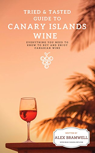 Tried & Tasted: Guide To Canary Islands Wine: A guide for the enthusiastic wine drinker who wants to know more about the unique grapes and wines of the Canary Islands. (English Edition)