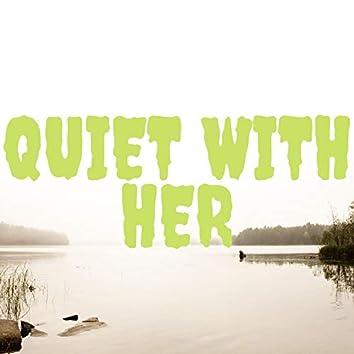 Quiet With Her