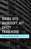 diving into microsoft .net entity framework: a beginners guide to learn entity framework (english edition)