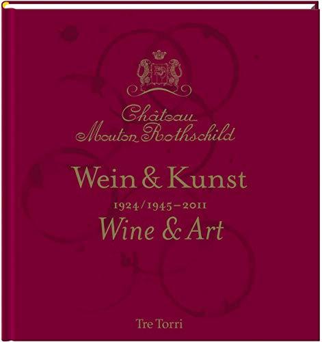 Château Mouton Rothschild: Wein & Kunst 1924 /1945-2011 - Tasting & Art: Weinprobe & Kunst 1924 /1945-2011 - Tasting & Art