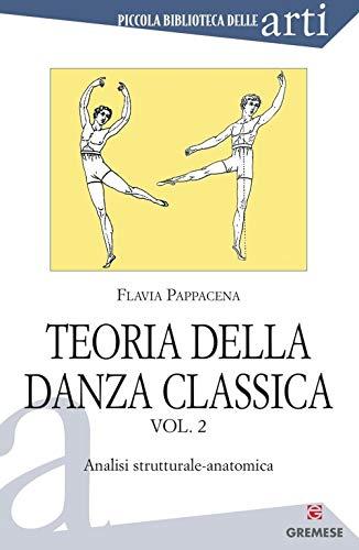 Teoria della danza classica. Analisi strutturale-anatomica (Vol. 2)