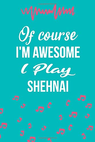 Of Course, I'm Awesome I Play Shehnai: Songwriters, Lyrics Journal, Instrumentalist Notebook, Shehnai Music Player, Musician Gift
