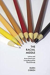 The Racial Middle: Latinos and Asian Americans Living Beyond the Racial Divide