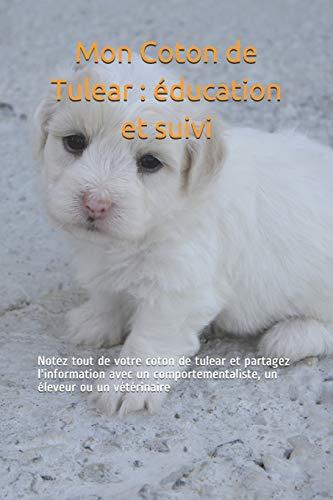 Mon Coton de Tulear : éducation et suivi: Notez tout de votre coton de tulear et partagez l'information avec un comportementaliste, un éleveur ou un vétérinaire