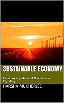 Sustainable Economy: Increasing importance of Non-Financial Reporting (Series Book 1) by [Harsha S, Nikesh Gaur, Nyari Mehta, Tejas Soni, Harsh Agarwal, Gaurav Dabas, Taher Adenwala, Aniket Baliga, Sagar Gogate]