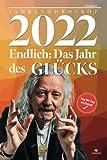 2022 - Endlich: Das Jahr des Glücks. Deutschlands vermutlich genauestes Jahreshoroskop für 2022: Horoskop 2022: Ihre Liebes- und Erfolgschancen im Glücksjahr des Jupiters