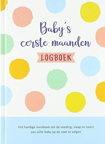 Baby's eerste maanden logboek: Het handige invulboek om de voeding, slaap en luiers van jullie baby op de voet te volgen