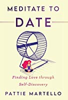 Meditate to Date: Finding Love through Self-Discovery
