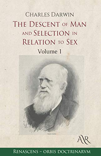 The Descent of Man and Selection in Relation to Sex: Volume 1