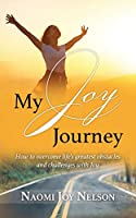 My Joy Journey: How to overcome life's greatest obstacles and challenges with Joy