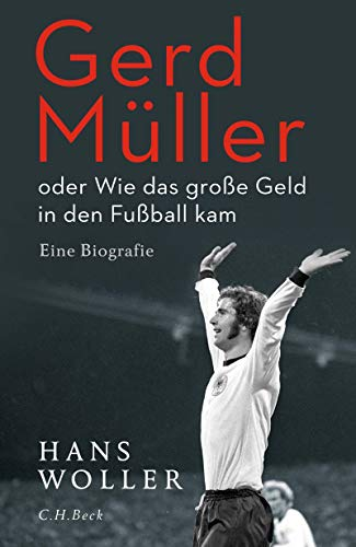 Gerd Müller: oder Wie das große Geld in den Fußball kam