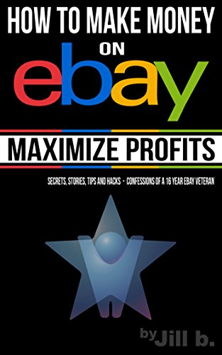 How to Make Money on eBay - Maximize Profits: Secrets, Stories ...