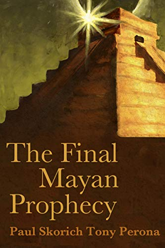 The Final Mayan Prophecy (English Edition) eBook: Skorich, Paul, Perona, Tony: Amazon.es: Tienda Kindle