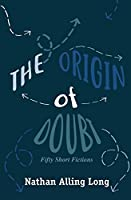 The Origin of Doubt: Fifty Short Fictions
