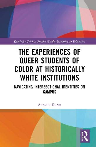 Compare Textbook Prices for The Experiences of Queer Students of Color at Historically White Institutions: Navigating Intersectional Identities on Campus Routledge Critical Studies in Gender and Sexuality in Education 1 Edition ISBN 9780367894320 by Duran, Antonio