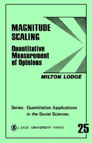 Magnitude Scaling: Quantitative Measurement of Opinions (Quantitative Applications in the Social Sciences) (Sage University Papers Series: Quantitative Applications in the Social Sciences)