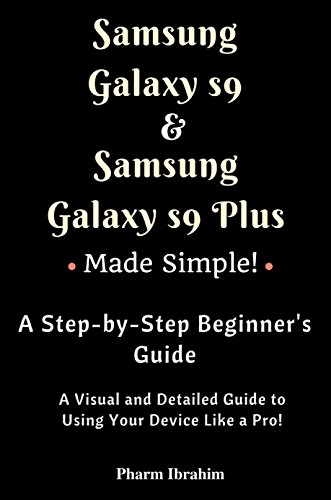 Samsung Galaxy S9 & Samsung Galaxy S9 Plus Made Simple! A Step-by-Step Beginner's Guide (Visual Novice Series) (English Edition)