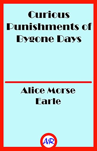 Curious Punishments of Bygone Days (Illustrated) (English Edition)