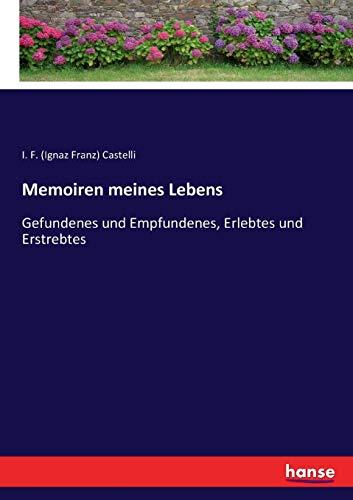 Memoiren meines Lebens: Gefundenes und Empfundenes, Erlebtes und Erstrebtes