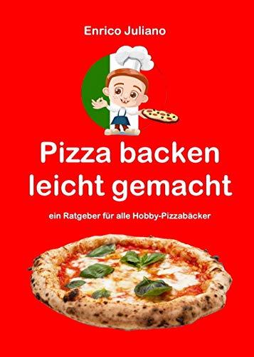 Amazon Com Pizza Backen Leicht Gemacht Ratgeber Fur Alle Hobby Pizzabacker German Edition Ebook Juliano Enrico Kindle Store