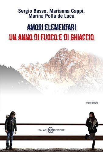 Amori elementari: Un anno di ghiaccio e di fuoco (Italian Edition)
