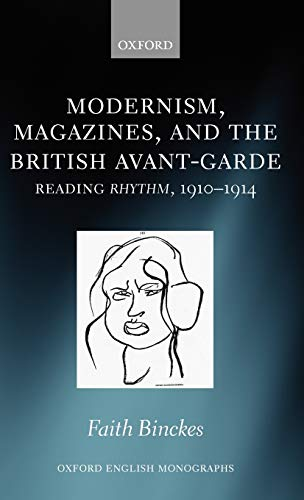 Modernism, Magazines, and the British avant-garde: Reading Rhythm, 1910-1914 (Oxford English Monographs)