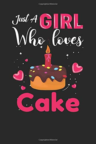 just A Girl who loves cake: love cake Gifts Lined NotebookforMen, Women, Girls and Kids
