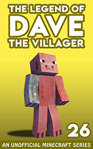 Dave the Villager 26: An Unofficial Minecraft Series (The Legend of Dave the Villager)