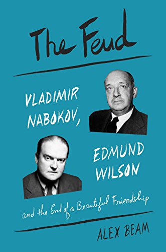 The Feud: Vladimir Nabokov, Edmund Wilson, and the End of a Beautiful Friendship (English Edition)