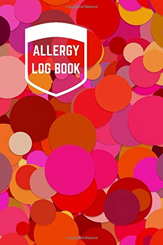 Allergy Log Book: Allergy Log Journal Tracker, Logbook for Recording Foods that Trigger Digestive Allergies, Sensitivities, Symptom Diary for Diet ... (Food Allergy Journal Tracker, Band 30)