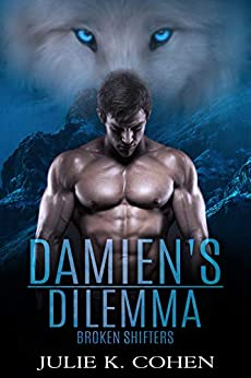 Damien's Dilemma: Wolf Shifter Paranormal Romance (Broken Shifters Book 1) by [Julie K. Cohen]