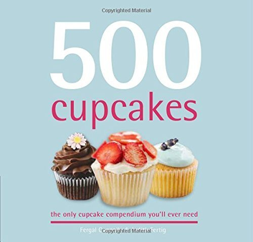 500 Cupcakes: The Only Cupcake Compendium You'll Ever Need by Fergal Connolly (2014-12-04)