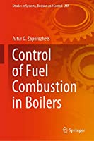 Control of Fuel Combustion in Boilers (Studies in Systems, Decision and Control (287))