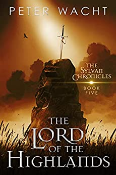 The Lord of the Highlands (The Sylvan Chronicles Book 5) by [Peter Wacht]