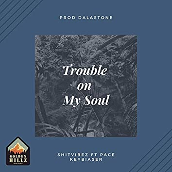 Trouble on My Soul (feat. Pace Keybiaser)