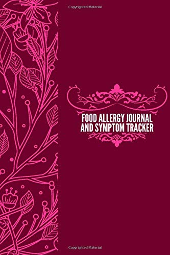 Food Allergy Journal And Symptom Tracker: Food Allergy Diary Journal, Discover, Monitor and Record Allergies, Possible triggers & Daily Medications ... (Food Allergy Journal Tracker, Band 15)